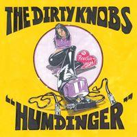 """The Dirty Knobs - Humdinger / Feelin' High (7"""")"""