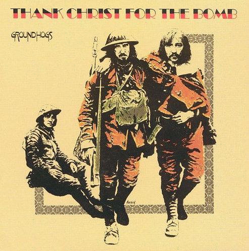 Ground Hogs  - Thank Christ For The Bomb (5OTH ANNIVERSARY VINYL)