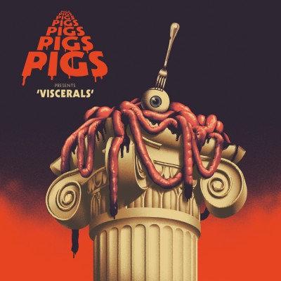 Pigs Pigs Pigs Pigs Pigs Pigs Pigs Pigs - Viscerals (LTD - Blood & Guts VINYL)