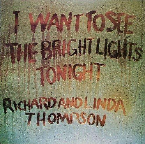 Richard & Linda Thompson - I Want To See The Bright Lights Tonight (VINYL)