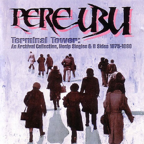 Pere Ubu  - Terminal Tower An Archival Collection (LIMITED VINYL)