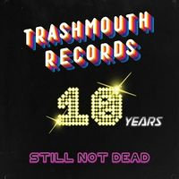 Various Artists - Trashmouth Records; 10 Years Still Not Dead (GOLD VINYL)