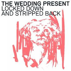The Wedding Present - Locked Down And Stripped Back  (LIMITED COLOURED VINYL)