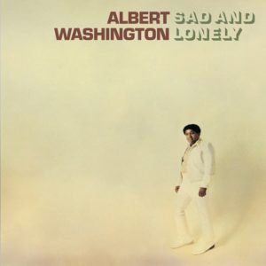 Albert Washington - Sad And Lonely  (RSD VINYL)