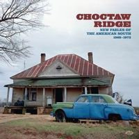 Choctaw Ridge ~ New Fables Of The American South 1968-1973 (VINYL)