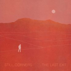 Still Corners  - The Last Exit (LIMITED CLEAR VINYL W/ POSTER