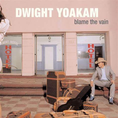 Dwight Yoakam  - Blame The Vain (VINYL)