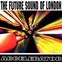 The Future Sound Of London - Accelerator (2LP VINYL)