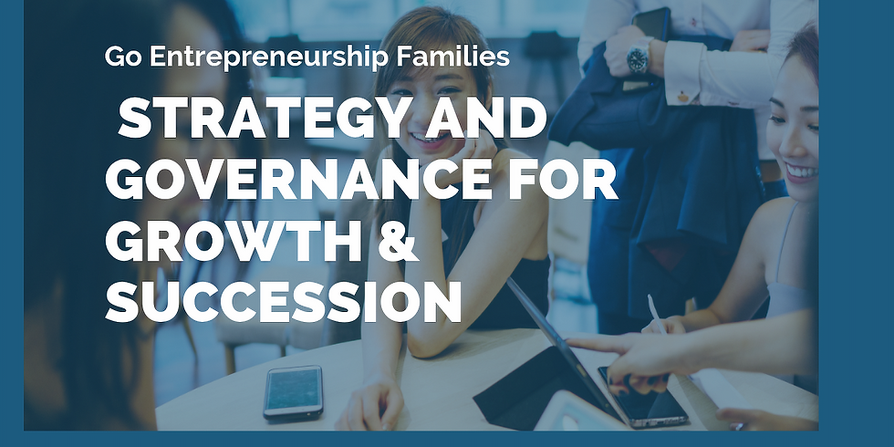 Go Entrepreneurship Families: Strategy and Governance for Growth & Succession