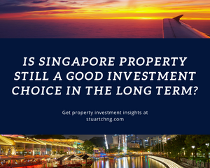 Is Singapore Property Still A Good Investment Choice In The Long Term?