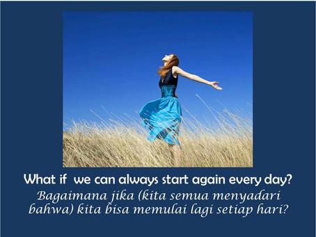 Bagaimana jika kita bisa memulai lagi dan mengambil pilihan lain setiap hari?