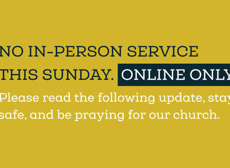 Online-only Service This Sunday, August 30th - Learn more
