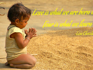 Love Is What We Are Born With, Fear Is What We Learn