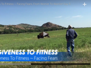 Forgiveness To Fitness ~ Facing Fears; From Worrier To Warrior!Day 5: July 17, 2015