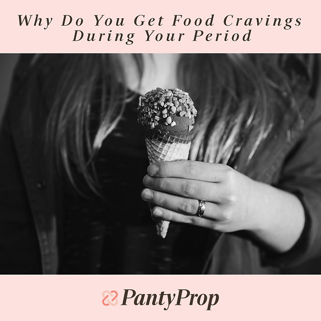 Why do you get food cravings during your period? period panties