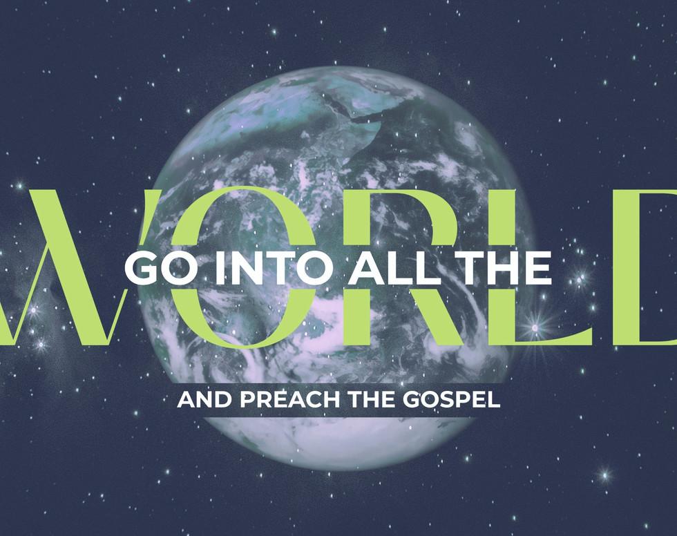Go into all the World and Preach the Gospel