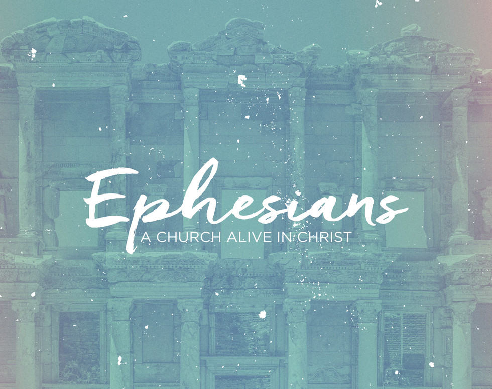 Ephesians -  A Church Alive In Christ.