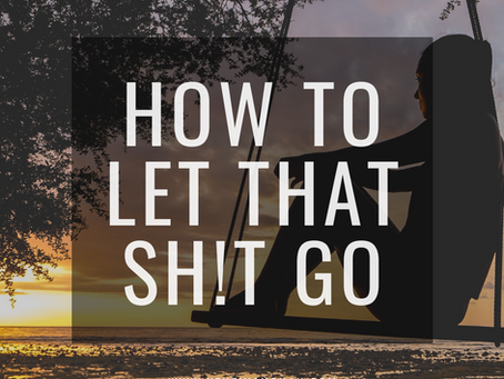 How to Let that Sh!t Go