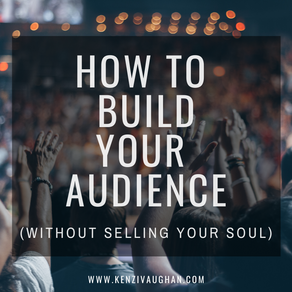 How to Build Your Audience (Without Selling Your Soul)