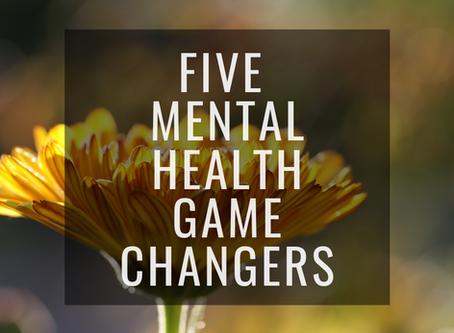 5 Mental Heath Game Changers