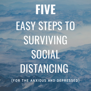 5 Easy Steps to Surviving Social Distancing