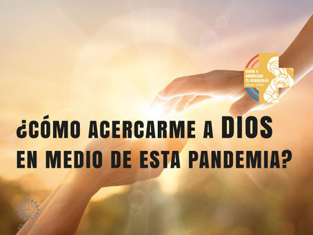 ¿Cómo acercarme a Dios en medio de esta Pandemia?