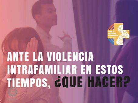 ANTE LA VIOLENCIA INTRAFAMILIAR EN ESTOS TIEMPOS, ¿QUE HACER?