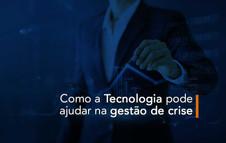 4 dicas ESSENCIAIS de Como a Tecnologia pode ajudar na gestão de crise
