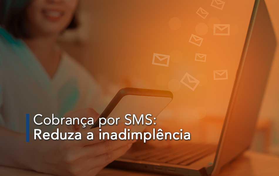 Cobrança por SMS: Reduza a inadimplência