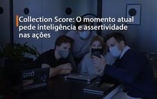 Collection Score: O momento atual pede inteligência e assertividade nas ações
