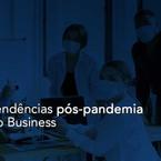 Tendências pós-pandemia no Business