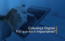 Cobrança Digital: Por que ela é importante?