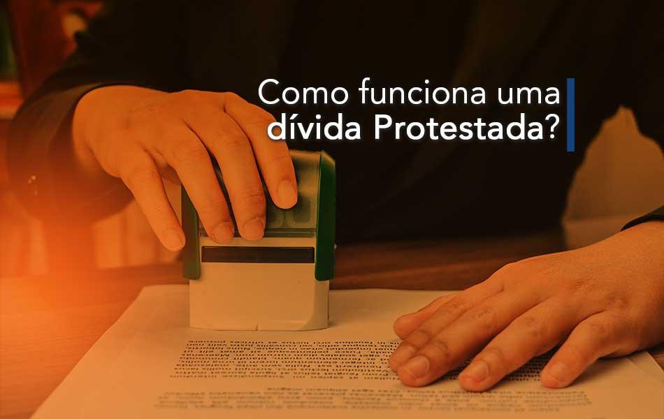 Como funciona uma dívida Protestada?