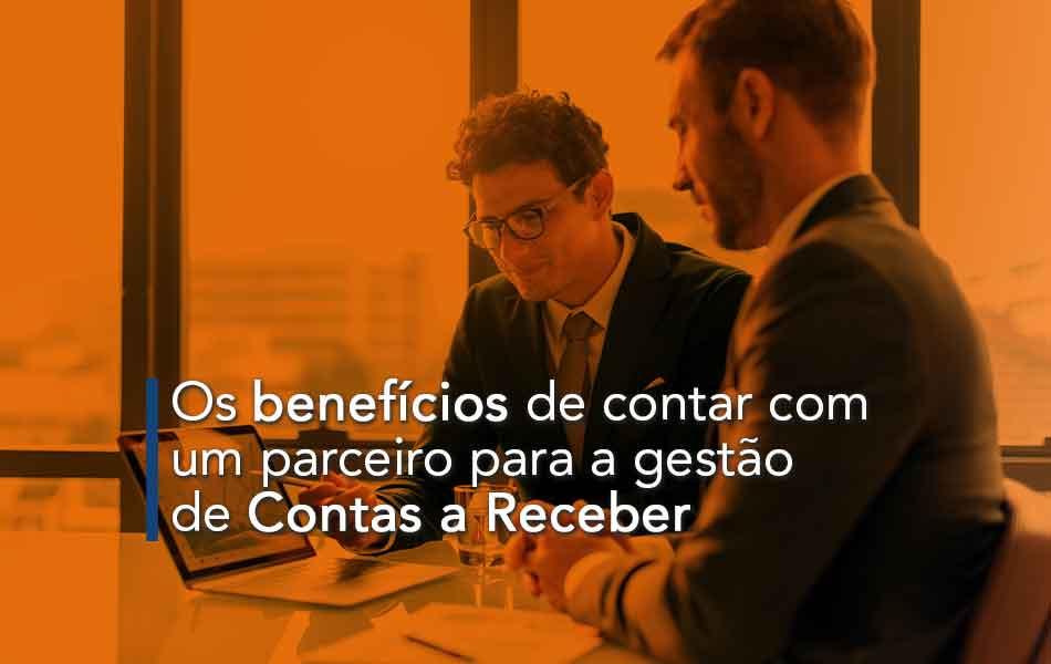 Os benefícios de contar com um parceiro para a gestão de Contas a Receber