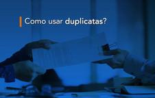 Como usar duplicatas?