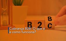 Cobrança B2B: O que é e como funciona?