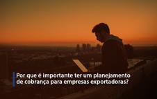 Por que é importante ter um planejamento de cobrança para empresas exportadoras?