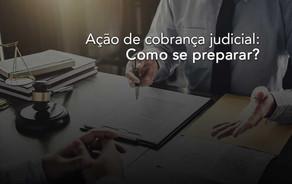Ação de cobrança judicial: Como se preparar?
