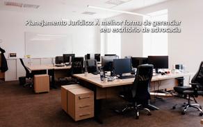 Planejamento Jurídico: A melhor forma de gerenciar seu escritório de advocacia