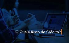 O Que é Risco de Crédito?