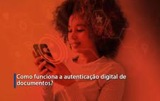 Como funciona a autenticação digital de documentos?