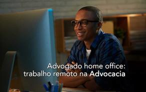 Advogado home office: trabalho remoto na advocacia