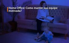 Home Office: Como manter sua equipe motivada?