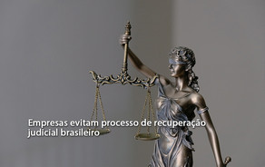 Empresas evitam processo de recuperação judicial brasileiro