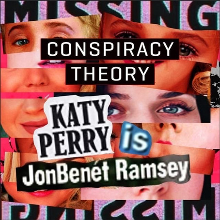 CONSPIRACY THEORY: Jon Benet Ramsay is Katy Perry