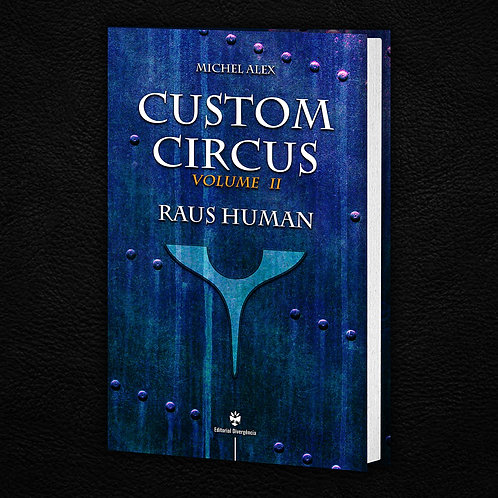 Raus Human - Vol.II Série Custom Circus by Michel Alex