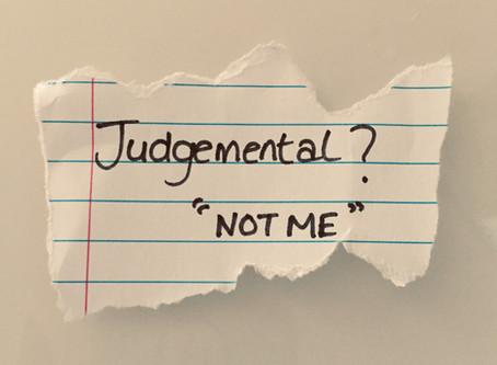 """I'm Not Judgemental"""