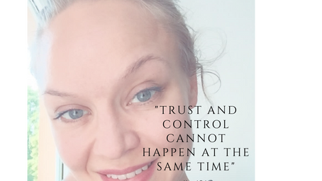 Trust and control cannot happen at the same time!