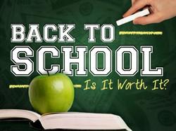 Back to School - Is It Worth It?