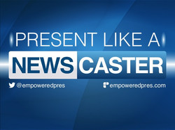 Present Like A Newscaster